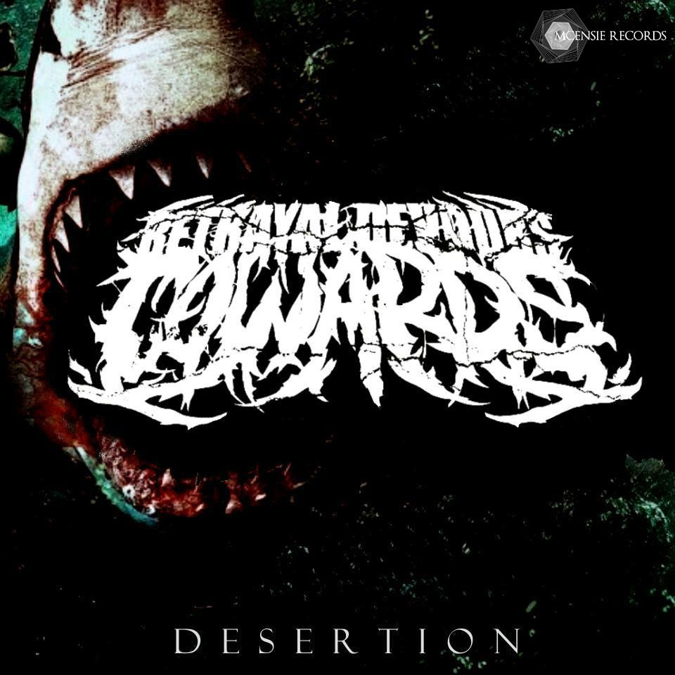 Betrayal Devours Cowards ~ Desertion ~ 2012
